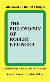 The Philosophy of Robert Ettinger - Charles Tandy