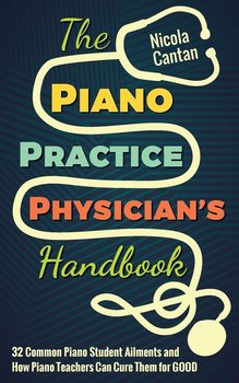 The Piano Practice Physician's Handbook - Cantan Nicola