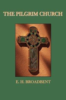 The Pilgrim Church-Broadbent E. H.