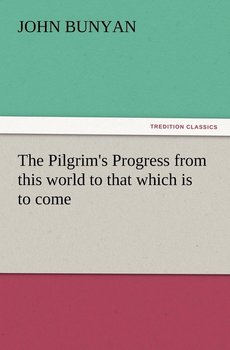 The Pilgrim's Progress from This World to That Which Is to Come-Bunyan John Jr.