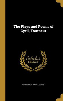 The Plays and Poems of Cyril, Tourneur-Collins John Churton