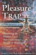 The Pleasure Trap. Mastering the Hidden Force That Undermines Health and Happiness-Lisle Douglas J., Goldhamer Alan