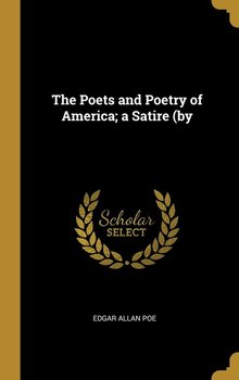 The Poets and Poetry of America; a Satire (by-Poe Edgar Allan