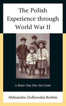 The Polish Experience through World War II-Ziolkowska-Boehm Aleksandra