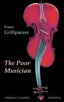 The Poor Musician (German Classics. The Life of Grillparzer) - Grillparzer Franz