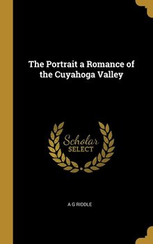 The Portrait a Romance of the Cuyahoga Valley - Riddle A G