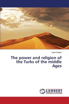 The power and religion of the Turks of the middle Ages - Fukalov Ivan