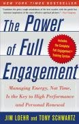 The Power of Full Engagement: Managing Energy, Not Time, Is the Key to High Performance and Personal Renewal-Loehr Jim, Schwartz Tony