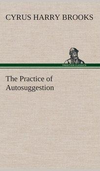 The Practice of Autosuggestion-Brooks C. Harry (Cyrus Harry)