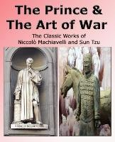 The Prince & The Art of War - The Classic Works of Niccolò Machiavelli and Sun Tzu-Sun Tzu, Machiavelli Niccolo
