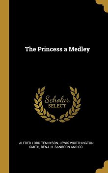 The Princess a Medley - Tennyson Alfred Lord