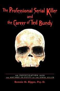 The Professional Serial Killer and the Career of Ted Bundy-Rippo Bonnie M.