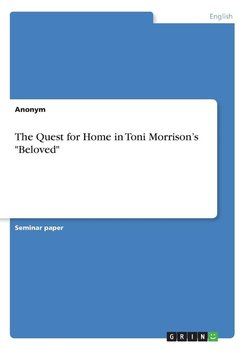 "The Quest for Home in Toni Morrison's ""Beloved"" - Anonym"