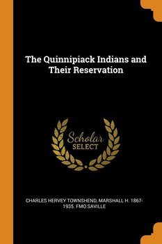 The Quinnipiack Indians and Their Reservation-Townshend Charles Hervey