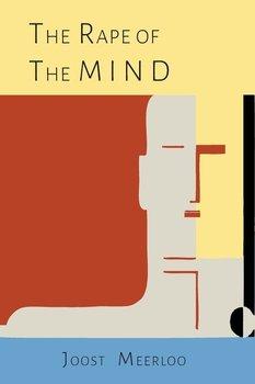 The Rape of the Mind-Meerloo Joost A. M.