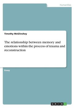 The relationship between memory and emotions within the process of trauma and reconstruction - Mcglinchey Timothy