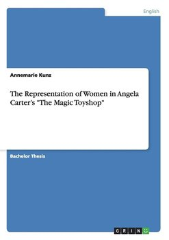"The Representation of Women in Angela Carter's ""The Magic Toyshop"" - Kunz Annemarie"
