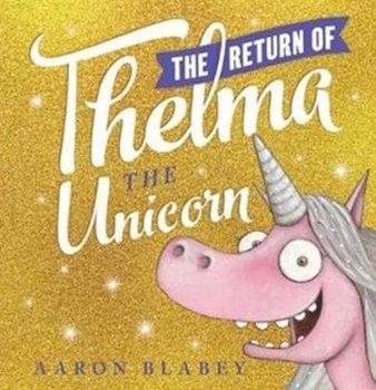 The Return of Thelma the Unicorn-Blabey Aaron