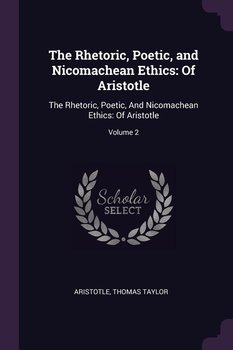 The Rhetoric, Poetic, and Nicomachean Ethics - Aristotle