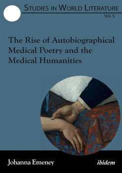 The Rise of Autobiographical Medical Poetry and the Medical Humanities.-Emeney Johanna