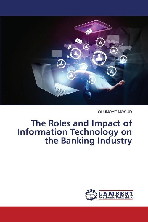 role of information technology in banking The impact of information and communications technology in banking sector introduction there are so many definitions of a bank given by various authoritiesbut,summarizing all the definitions,a.