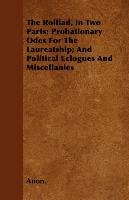 The Rolliad, In Two Parts; Probationary Odes For The Laureatship; And Political Eclogues And Miscellanies-Anon.