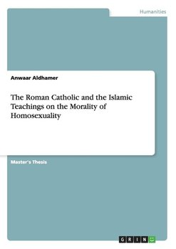 The Roman Catholic and the Islamic Teachings on the Morality of Homosexuality-Aldhamer Anwaar