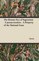 The Roman Fort of Segontium - Caernarvonshire - A Property of the National Trust - Anon