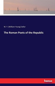 The Roman Poets of the Republic-Sellar W. Y. (William Young)