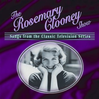 The Rosemary Clooney Show: Songs From The Classic Television Series - Rosemary Clooney