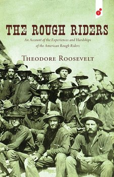 The Rough Riders-Roosevelt Theodore