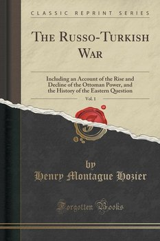 The Russo-Turkish War, Vol. 1-Hozier Henry Montague