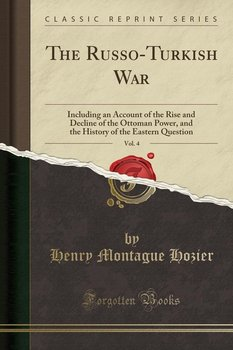 The Russo-Turkish War, Vol. 4-Hozier Henry Montague