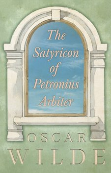 The Satyricon of Petronius Arbiter - Wilde Oscar