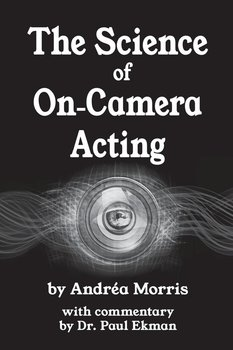 The Science of On-Camera Acting-Morris Andrea