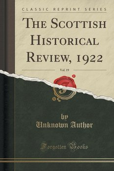 The Scottish Historical Review, 1922, Vol. 19 (Classic Reprint)-Author Unknown