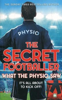 The Secret Footballer. What the Physio Saw - Footballer The Secret