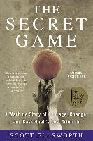 The Secret Game: A Wartime Story of Courage, Change, and Basketball's Lost Triumph - Ellsworth Scott