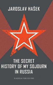 The Secret History of my Sojourn in Russia-Hašek Jaroslav