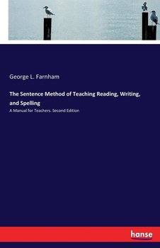 The Sentence Method of Teaching Reading, Writing, and Spelling - Farnham George L.