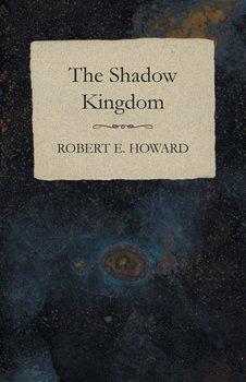 The Shadow Kingdom-Howard Robert E.
