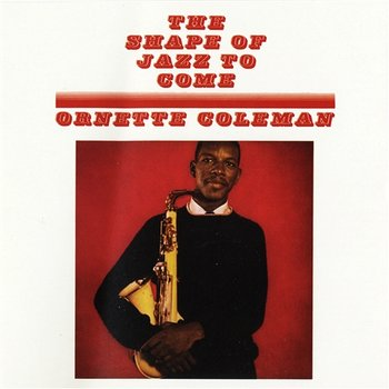 The Shape Of Jazz To Come - Ornette Coleman