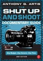 The Shut Up and Shoot Documentary Guide-Artis Anthony