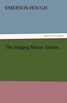 The Singing Mouse Stories-Hough Emerson