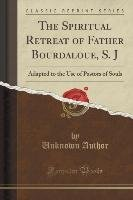 The Spiritual Retreat of Father Bourdaloue, S. J-Author Unknown