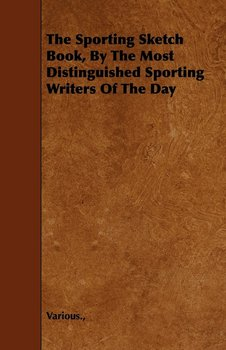 The Sporting Sketch Book, by the Most Distinguished Sporting Writers of the Day-Various