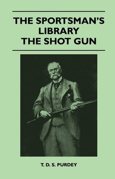 The Sportsman's Library - The Shot Gun-Purdey T. D. S.