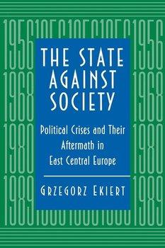 The State against Society-Ekiert Grzegorz