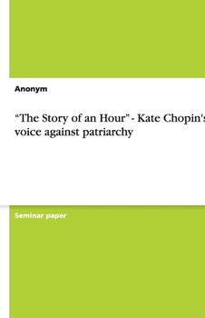 """""""The Story of an Hour"""" - Kate Chopin's voice against patriarchy-Anonym"""