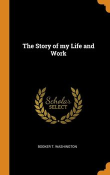 The Story of my Life and Work-Washington Booker T.